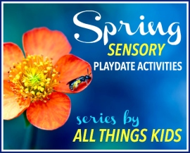 Spring Sensory Play Series by All Things Kids Bloggers